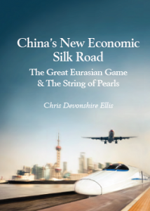 """""""China's Economic Silk Road""""  – New Book by Chris Devonshire-Ellis Out Now"""
